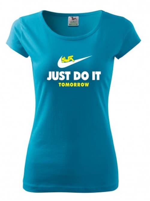 Dámské tričko s potiskem Just do it Tomorrow